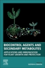 Biocontrol Agents and Secondary Metabolites: Applications and Immunization for Plant Growth and Protection Cover Image