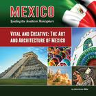 Vital and Creative: The Art and Architecture of Mexico (Mexico: Leading the Southern Hemisphere #16) Cover Image
