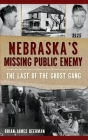 Nebraska's Missing Public Enemy: The Last of the Ghost Gang Cover Image