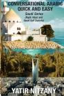 Conversational Arabic Quick and Easy: Saudi Series: Najdi Dialect, Hijazi Dialect, Saudi Gulf Arabic Dialect Cover Image