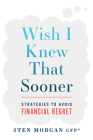 Wish I Knew That Sooner: Strategies to Avoid Financial Regret Cover Image