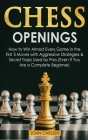 Chess Openings: How to Win Almost Every Game in the First 5 Moves with Aggressive Strategies & Secret Traps Used by Pros (Even If You Cover Image
