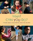 What Can You Do? (Shelley Rotner's Early Childhood Library) Cover Image