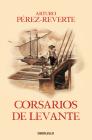 Corsarios de Levante / Pirates of the Levant (Las aventuras del Capitán Alatriste #6) Cover Image