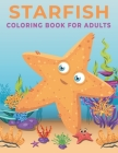 Starfish Coloring Book for Adults: An Adults coloring book Starfish design for relief stress & relaxation. Cover Image
