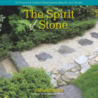 The Spirit of Stone: 101 Practical & Creative Stonescaping Ideas for Your Garden Cover Image