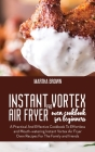 Instant Vortex Pro Air Fryer Oven Cookbook For Beginners: A Practical And Effective Cookbook To Effortless and Mouth-watering Instant Vortex Air Fryer Cover Image