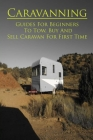 Caravanning: Guides For Beginners To Tow, Buy And Sell Caravan For First Time: Beginner'S Guide To Buying A Caravan Cover Image