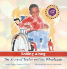 Rolling Along: The Story of Taylor and His Wheelchair, a Rehabilitation Institute of Chicago Learning Book (Rehabilitation Institute of Chicago Learning Books) Cover Image