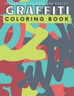 Graffiti Coloring Book For Kids And Adults: Street Art Colouring Pages: Funny Patterns For Graffiti Lovers: Gifts For Children & Adult Cover Image