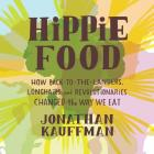 Hippie Food Lib/E: How Back-To-The-Landers, Longhairs, and Revolutionaries Changed the Way We Eat Cover Image