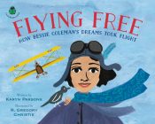 Flying Free: How Bessie Coleman's Dreams Took Flight (A Sweet Blackberry Book) Cover Image