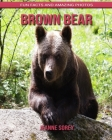 Brown Bear: Fun Facts and Amazing Photos Cover Image