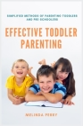 Effective Toddler Parenting: Simplified Methods of Parenting Toddlers and Pre-Schoolers Cover Image