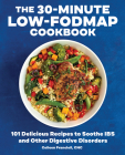 The 30-Minute Low-Fodmap Cookbook: 101 Delicious Recipes to Soothe Ibs and Other Digestive Disorders Cover Image