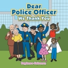 Dear Police Officer: We Thank You Cover Image