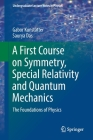 A First Course on Symmetry, Special Relativity and Quantum Mechanics: The Foundations of Physics (Undergraduate Lecture Notes in Physics) Cover Image