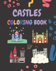 Castles Coloring Book: coloring book for Boys, Girls, Fun, ... book for kids ages 2-4 4-8 / 25 Unique & Cute Illustrations, 8x10, Soft Cover, Cover Image