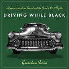 Driving While Black: African American Travel and the Road to Civil Rights Cover Image