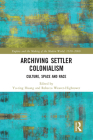 Archiving Settler Colonialism: Culture, Space and Race Cover Image