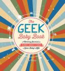 The Geek Baby Book: A Memory Journal for Every Geeky First in Your Baby's Life Cover Image