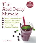 The Acai Berry Miracle: 60 Bowl and Smoothie Recipes Cover Image