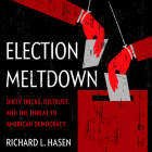 Election Meltdown: Dirty Tricks, Distrust, and the Threat to American Democracy Cover Image