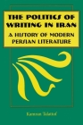 The Politics of Writing in Iran: A History of Modern Persian Literature Cover Image