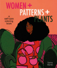 Women + Patterns + Plants: A Self-Care Coloring Book Cover Image