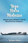 Yoga Nidra Meditation: A Beginners guide to Meditation To Calm the Mind and Find Pace and Happiness Cover Image