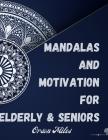 Mandalas and Motivation for Elderly & Seniors: A Coloring Book For Elderly and Seniors Featuring 88 Beautiful Mandalas and Motivational Quotes for Str Cover Image