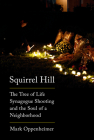Squirrel Hill: The Tree of Life Synagogue Shooting and the Soul of a Neighborhood Cover Image