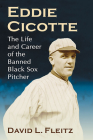 Eddie Cicotte: The Life and Career of the Banned Black Sox Pitcher Cover Image