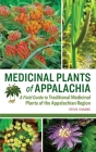 Medicinal Plants of Appalachia: A Field Guide to Traditional Medicinal Plants of the Appalachian Region Cover Image