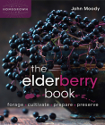 The Elderberry Book: Forage, Cultivate, Prepare, Preserve Cover Image