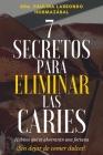 7 Secretos para Eliminar las Caries: ¡Sin dejar de comer dulces! Hábitos que pueden ahorrarte una fortuna Cover Image