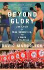 Beyond Glory: Joe Louis vs. Max Schmeling, and a World on the Brink Cover Image