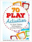 70 Play Activities for Better Thinking, Self-Regulation, Learning & Behavior Cover Image