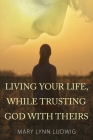 Living Your Life, While Trusting God with Theirs Cover Image