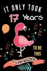 It Only Took Me 17 Years To Be This Flamazing: Flamingo Gifts for Flamingo Lovers: Funny Black & Pink Flamingo Notebook for Girls and Women (17th Birt Cover Image