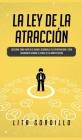 La Ley de la Atracción: Descubre Cómo Vivir en el Ahora, Desarrolla Tu Espiritualidad y Crea Abundancia Usando el Poder de la Manifestación Cover Image