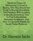 The Worst Types Of Derivatives To Invest In Buying, Why You Should Not Invest In Buying Derivatives, The Problems With Investing In Buying Derivatives Cover Image