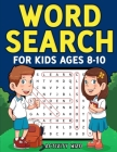 Word Search for Kids Ages 8-10: Practice Spelling, Learn Vocabulary, and Improve Reading Skills With 100 Puzzles Cover Image