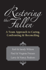 Restoring the Fallen: A Team Approach to Caring, Confronting Reconciling Cover Image