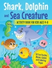 Shark, Dolphin and Sea Creature Activity Book for Kids Ages 4-8: 50 Fun Puzzles, Mazes, Games and Coloring Pages Cover Image