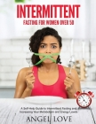 Intermittent Fasting for Women over 50: A Self-Help Guide to Intermittent Fasting and Increasing Your Metabolism and Energy Levels Cover Image