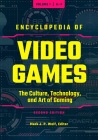 Encyclopedia of Video Games [3 Volumes]: The Culture, Technology, and Art of Gaming Cover Image