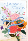 The Language of Flowers: A Fully Illustrated Compendium of Meaning, Literature, and Lore for the Modern Romantic Cover Image