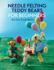Needle Felting Teddy Bears for Beginners Cover Image