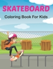 SkateBoard Coloring Book for Kids: A Coloring Activity Book for Skateboarding boys and girls Who Love to Color Skate Board. Vol-1 Cover Image